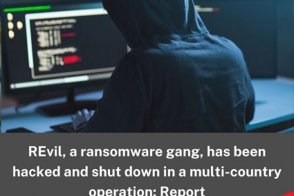 REvil, a ransomware gang, has been hacked and shut down in a multi-country operation: Report